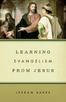 Learning Evangelism from Jesus (Paperback): Jerram Barrs