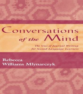 Conversations of the Mind - The Uses of Journal Writing for Second-Language Learners (Paperback): Rebecca William Mlynarczyk