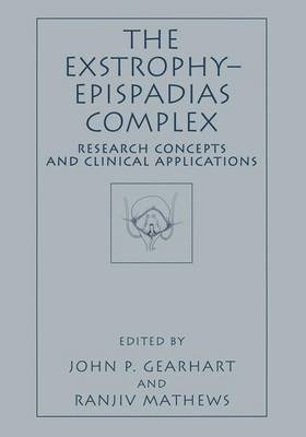 The Exstrophy-Epispadias Complex (Paperback, Softcover reprint of the original 1st ed. 1999): John P. Gearhart, Ranjiv Mathews