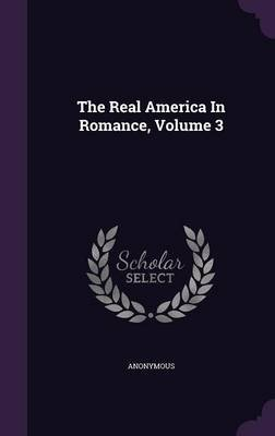 The Real America in Romance, Volume 3 (Hardcover): Anonymous