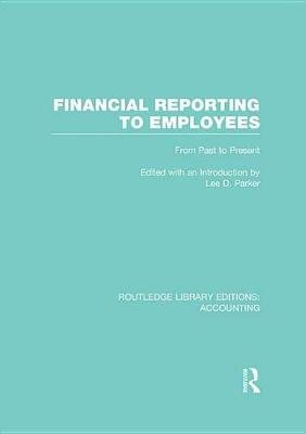 Financial Reporting to Employees - From Past to Present (Electronic book text): Lee D. Parker