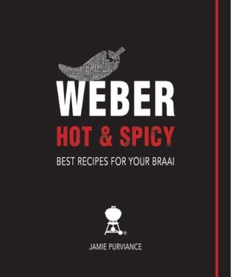 Weber hot & spicy - Best recipes for your braai: Jamie Purviance