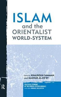 Islam and the Orientalist World-system (Hardcover, New): Khaldoun Samman, Mazhar Al-Zo'by