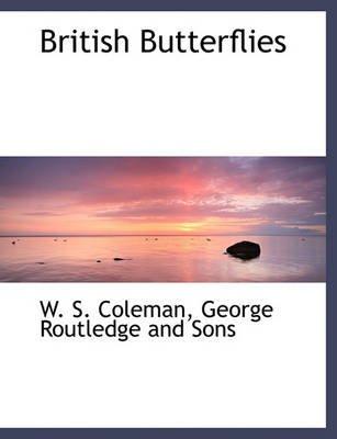 British Butterflies (Paperback): W.S. Coleman