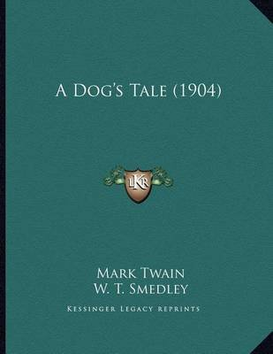 A Dog's Tale (1904) (Paperback): Mark Twain