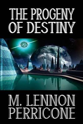 The Progeny of Destiny (Paperback): M. Lennon Perricone