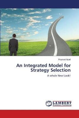 An Integrated Model for Strategy Selection (Paperback): Ayad Fayssal