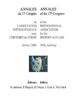 Annales of the 17th Congress of the International Association for the History of Glass (Paperback): K. Janssens
