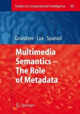 Multimedia Semantics - The Role of Metadata (Paperback, Softcover reprint of hardcover 1st ed. 2008): Michael Granitzer,...