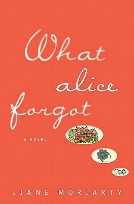 What Alice Forgot (Hardcover): Liane Moriarty