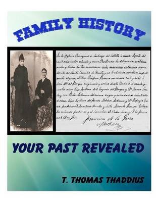 Family History - Your Past Revealed (Paperback): T. Thomas Thaddius