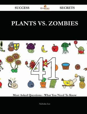 Plants vs. Zombies 41 Success Secrets - 41 Most Asked Questions on Plants vs. Zombies - What You Need to Know (Paperback):...