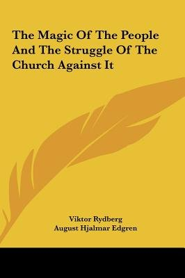 The Magic of the People and the Struggle of the Church Against It (Hardcover): Viktor Rydberg
