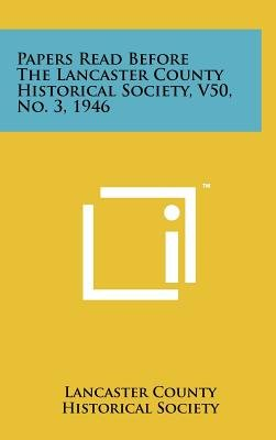 Papers Read Before the Lancaster County Historical Society, V50, No. 3, 1946 (Hardcover): Lancaster County Historical Society