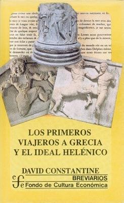 Los Primeros Viajeros a Grecia y El Ideal Helenico (Spanish, Hardcover): David Constantine