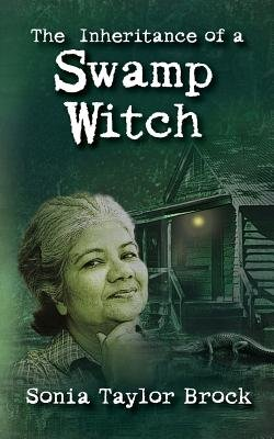 The Inheritance of a Swamp Witch (Paperback): Sonia Taylor Brock