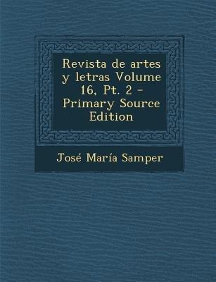 Revista de Artes y Letras Volume 16, PT. 2 (Primary Source) (English, Spanish, Paperback, Primary Source): Jose Maria Samper