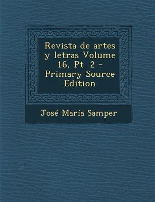 Revista de Artes y Letras Volume 16, PT. 2 (Primary Source) (English, Spanish, Paperback, Primary Source ed.): Jose Maria Samper