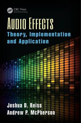 Audio Effects - Theory, Implementation and Application (Hardcover): Joshua D. Reiss, Andrew McPherson