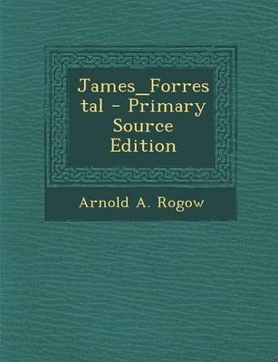 James_forrestal - Primary Source Edition (Paperback): Arnold A. Rogow