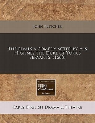 The Rivals a Comedy Acted by His Highnes the Duke of York's Servants. (1668) (Paperback): John Fletcher