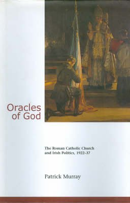 Oracles of God - The Roman Catholic Church and Irish Politics, 1922-37 (Paperback): Patrick Murray