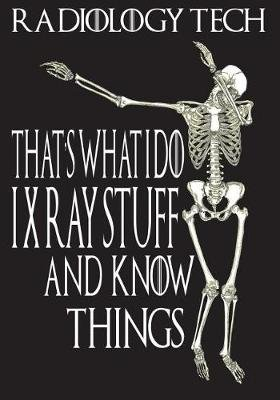 Radiology Tech That's What I Do I Xray Stuff and Know Things (Paperback): Lelana Croft