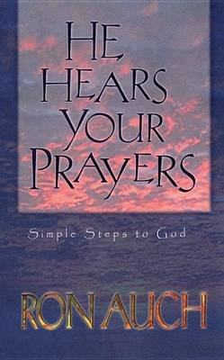 He Hears Your Prayers - Simple Steps to God (Electronic book text): Ron Auch