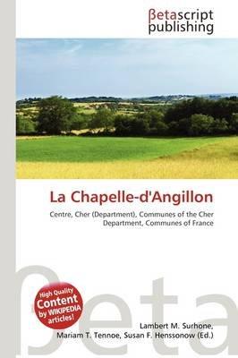 La Chapelle-D'Angillon (Paperback): Lambert M. Surhone, Mariam T. Tennoe, Susan F. Henssonow