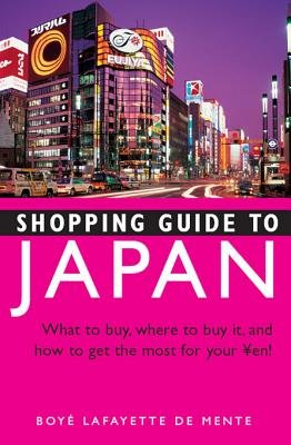Shopping Guide to Japan - What to Buy, Where to Buy It, and How to Get the Most for Your Yen! (Electronic book text): Boye...