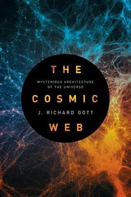 The Cosmic Web - Mysterious Architecture of the Universe (Electronic book text): J. Richard Gott