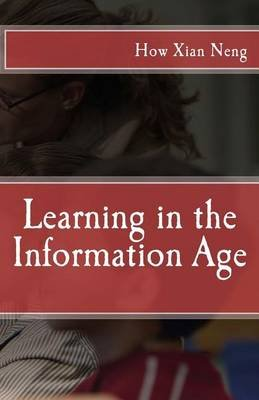 Learning in the Information Age (Paperback): Xian Neng How