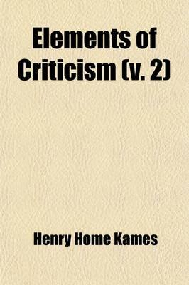 Elements of Criticism (Volume 2) (Paperback): Henry Home Kames, Lord Henry Home Kames