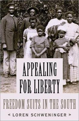 Appealing for Liberty - Freedom Suits in the South (Hardcover): Loren Schweninger