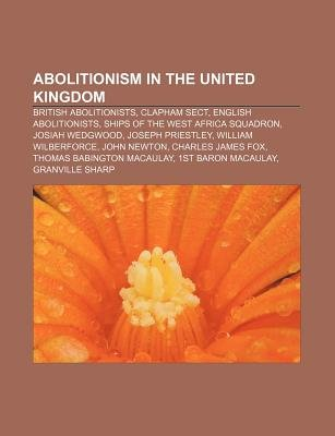 Abolitionism in the United Kingdom - British Abolitionists, Clapham Sect, English Abolitionists, Ships of the West Africa...