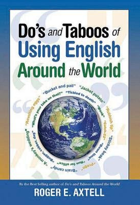 Do's and Taboos of Using English Around the World (Hardcover): Roger E. Axtell
