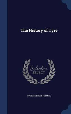 The History of Tyre (Hardcover): Wallace Bruce Fleming