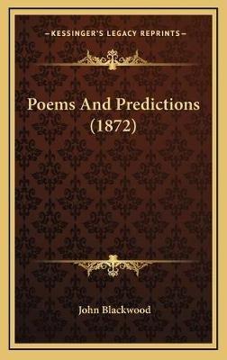 Poems and Predictions (1872) (Hardcover): John Blackwood