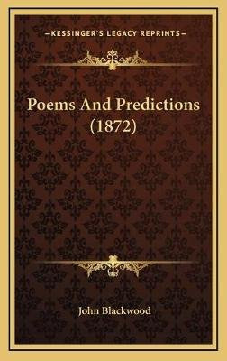 Poems And Predictions (1872) (Hardcover): John Blackwood