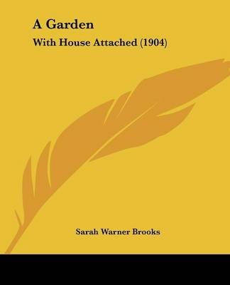 A Garden - With House Attached (1904) (Paperback): Sarah Warner Brooks