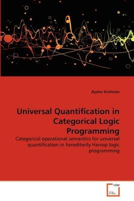 Universal Quantification in Categorical Logic Programming (Paperback): Ayalur Krishnan