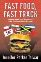 Fast Food, Fast Track - Immigrants, Big Business, And The American Dream (Hardcover): Jennifer Parker Talwar