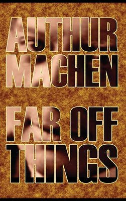 Far Off Things by Arthur Machen, History, Biography & Autobiography, Literary (Hardcover): Arthur MacHen