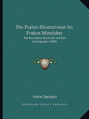 Die Psalter-Illustrationen Im Fruhen Mittelalter - Mit Besonderer Rucksicht Auf Den Utrechtpsalter (1880) (German, Paperback):...