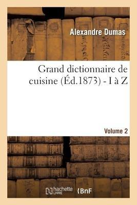 Grand Dictionnaire de Cuisine (French, Paperback): Alexandre Dumas, Denis-Joseph Vuillemot