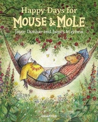 Happy Days for Mouse and Mole (Hardcover, New edition): Joyce Dunbar