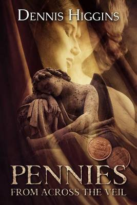 Pennies From Across the Veil (Electronic book text): Dennis Higgins