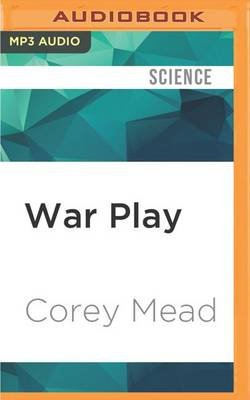 War Play - Video Games and the Future of Armed Conflict (MP3 format, CD): Corey Mead
