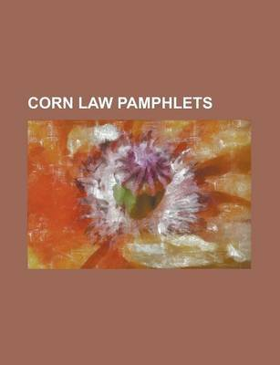 Corn Law Pamphlets (Paperback): Anonymous