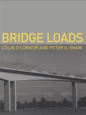 Bridge Loads - An International Perspective (Electronic book text): Colin O'Connor, Peter Shaw
